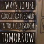 6 Ways to Use Google Cardboard in Your Classroom Tomorrow