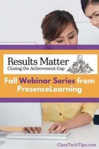 Fall Webinar Series from PresenceLearning: Results Matter - Closing the Achievement Gap