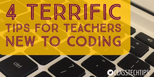 4 Terrific Tips for Teachers New to Coding - Class Tech Tips