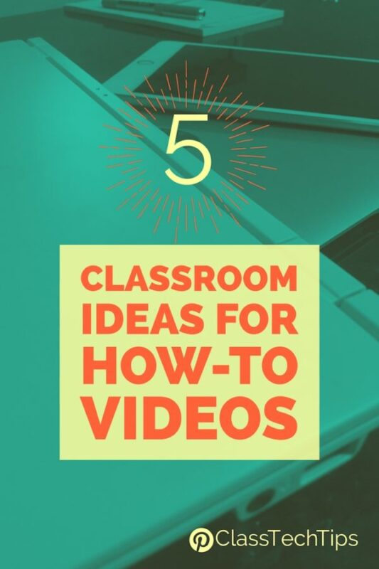 5 Classroom Ideas for How-To Videos