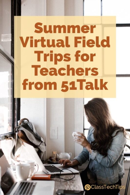 Summer Virtual Cultural Field Trips for Teachers from 51Talk