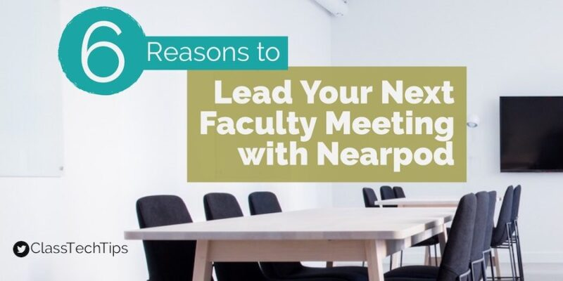 6 reasons to lead your next faculty meeting with nearpod class