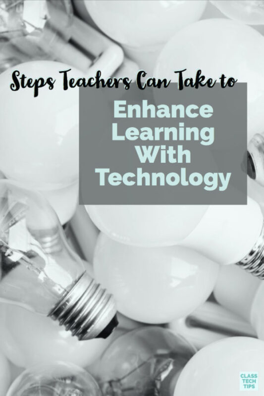 Steps Teachers Can Take to Enhance Learning With Technology 4