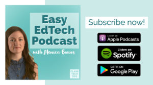 A new EdTech podcast by Monica Burns.