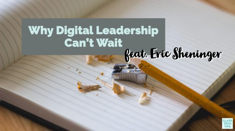 Why Digital Leadership Can't Wait - Class Tech Tips