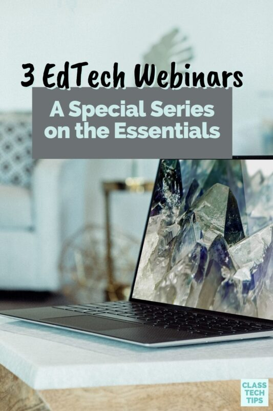 Join these three, free EdTech webinars for educators to explore the EdTech essentials in every classroom.